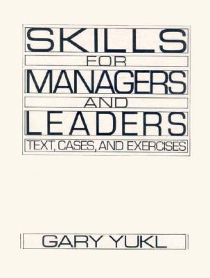 Skills for Managers and Leaders: Text, Cases and Exercises  by  Gary Yukl