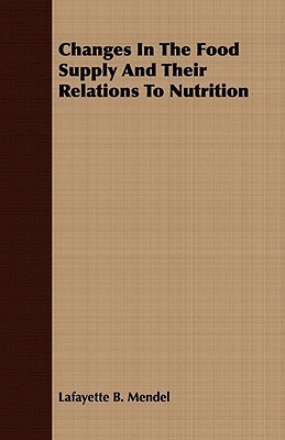 Changes In The Food Supply And Their Relations To Nutrition  by  Lafayette B. Mendel