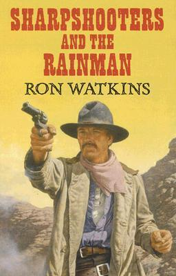Sharpshooters and the Rainman  by  Ron Watkins