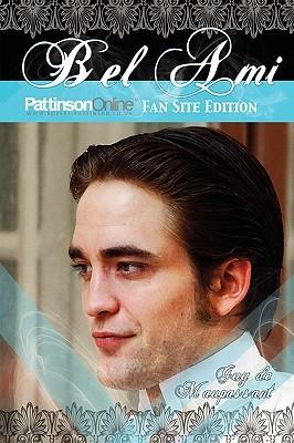 Bel Ami: Pattinson Online Fansite Edition  by  Guy de Maupassant