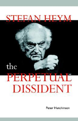 Stefan Heym: The Perpetual Dissident  by  Peter Hutchinson