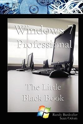 Windows 7 Professional: The Little Black Book Randy Bankofier