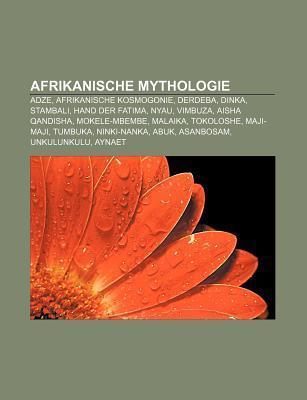 Afrikanische Mythologie: Adze, Afrikanische Kosmogonie, Dinka, Hand Der Fatima, Mokele-Mbembe, Malaika, Tokoloshe, Maji-Maji, Ninki-Nanka Bücher Gruppe