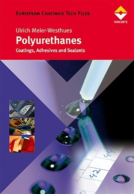 Polyurethanes: Coatings, Adhesives and Sealants Ulrich Meier-Westhues