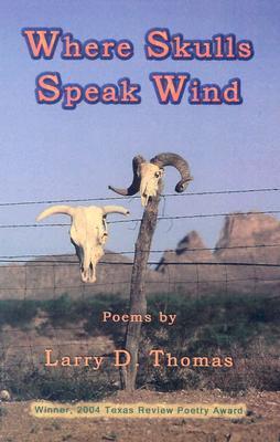 Where Skulls Speak Wind Larry D. Thomas