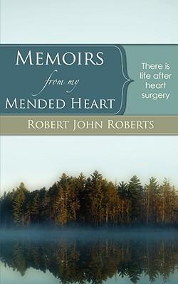 Memoirs from My Mended Heart Robert John Roberts