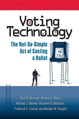 Voting Technology: The Not-So-Simple Act of Casting a Ballot Paul Herrnson