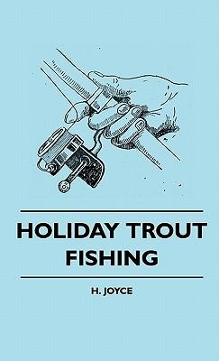Holiday Trout Fishing Holiday Trout Fishing H. Joyce