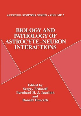 Biology and Pathology of Astrocyte-Neuron Interactions Sergey Fedoroff