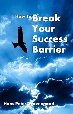 How to Break Your Success Barrier Hans Peter Gravengaad