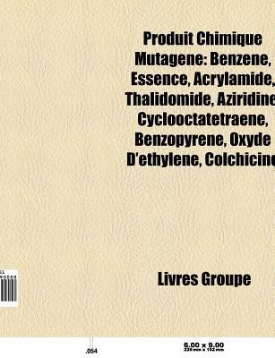 Produit Chimique Mutag Ne: Benz Ne, Essence, Acrylamide, Thalidomide, Aziridine, M Thotrexate, Benzopyr Ne, Oxyde D Thyl Ne, Buta-1,3-Di Ne  by  Source Wikipedia