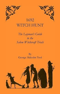 1692 Witch Hunt: The Laymans Guide To The Salem Witchcraft Trials  by  George Malcolm Yool