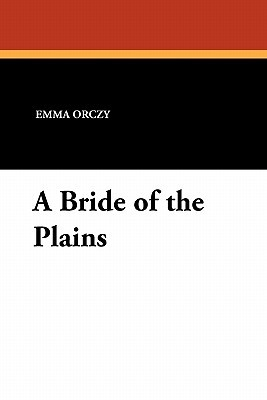 A Bride of the Plains  by  Emmuska Orczy