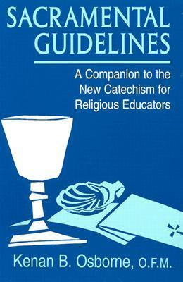 Sacramental Guidelines: A Companion to the New Catechism for Religious Educators  by  Kenan B. Osborne