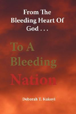 From the Bleeding Heart of God . . . to a Bleeding Nation  by  Deborah Kukoyi