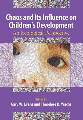 Chaos And Its Influence On Childrens Development: An Ecological Perspective  by  Gary W. Evans