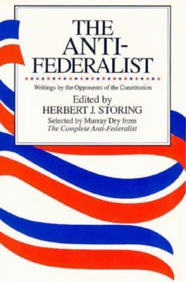 The Anti-Federalist: An Abridgment of The Complete Anti-Federalist  by  Murray Dry