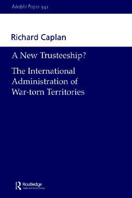 A New Trusteeship?: The International Administration of War-Torn Territories  by  Richard Caplan