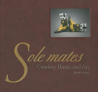 Sole Mates: Cowboy Boots and Art  by  Joseph Traugott