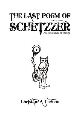 The Last Poem of Schetzzer: An Experience of Change A. Cedeo Christian a. Cedeo
