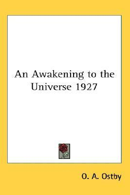 An Awakening to the Universe 1927  by  O. A. Ostby