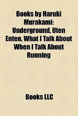 Books  by  Haruki Murakami: Underground, Uten Enten, What I Talk About When I Talk About Running by Books LLC