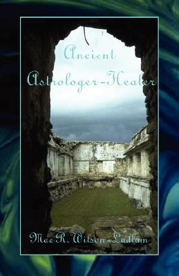 Ancient Astrologer-Healer  by  Mae R. Wilson-Ludlam