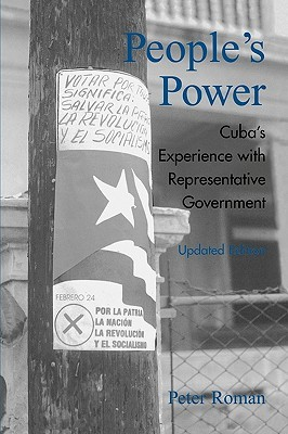 Peoples Power: Cubas Experience with Representative Government  by  Peter  Roman