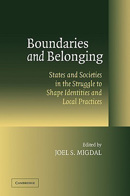 Boundaries And Belonging: States And Societies In The Struggle To Shape Identities And Local Practices Joel Samuel Migdal