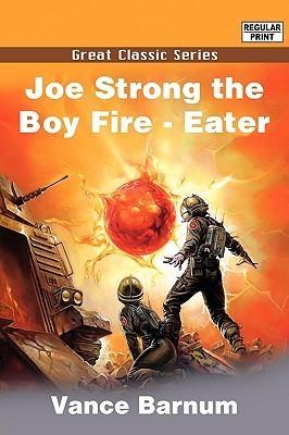 Joe Strong the Boy Fire Eater  by  Vance Barnum