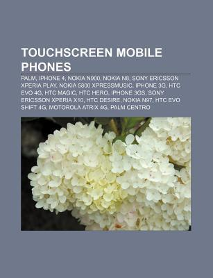 Touchscreen Mobile Phones: Palm, Iphone 4, Nokia N900, Nokia N8, Sony Ericsson Xperia Play, Nokia 5800 Xpressmusic, Iphone 3g, Htc Evo 4g Source Wikipedia