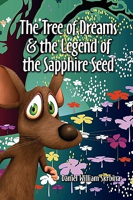 The Tree of Dreams and the Legend of the Sapphire Seed  by  Daniel William Skrbina