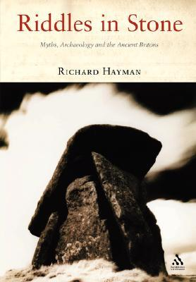 Riddles in Stone: Myths, Archaeology and the Ancient Britons  by  Richard Hayman