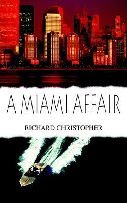 A Miami Affair  by  Richard Christopher