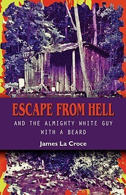 Escape from Hell and the Almighty White Guy with a Beard  by  James La Croce