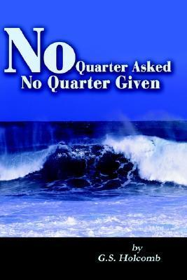 No Quarter Asked No Quarter Given  by  G. S. Holcomb