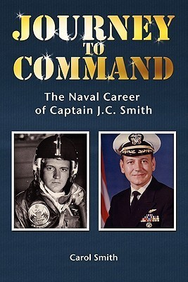 Journey to Command: The Naval Career of Captain J.C. Smith  by  Carol  Smith