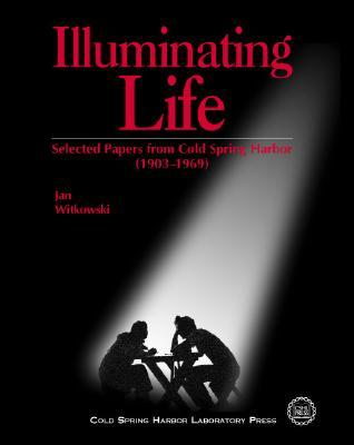 Illuminating Life: Selected Papers from Cold Spring Harbor, Volume 1 (1903-1969)  by  Jan Witkowski