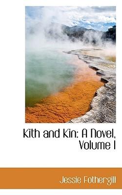 Kith and Kin: A Novel, Volume I Jessie Fothergill