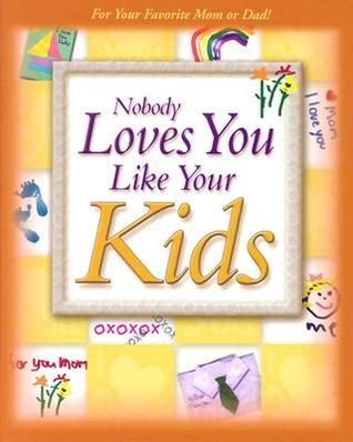 Nobody Loves You Like Your Kids New Leaf Press