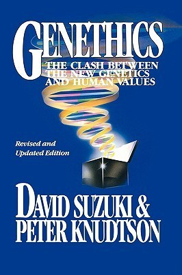 Genethics: The Clash Between the New Genetics and Human Values  by  David Suzuki