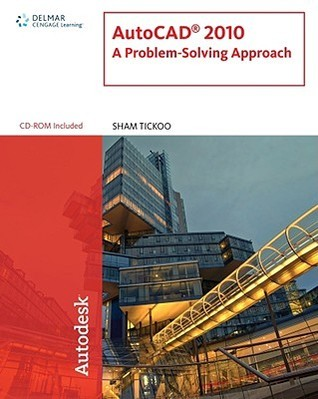AutoCAD 2010: A Problem-Solving Approach Sham Tickoo