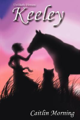 Unlikely Heroes: Keeley  by  Caitlin Margaret Morning