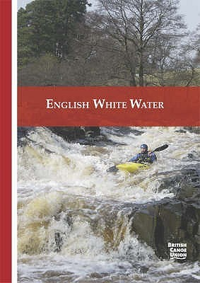English White Water: The Bcu Guide  by  British Canoe Union