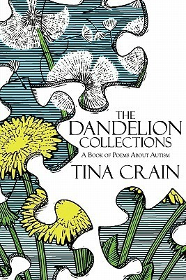 The Dandelion Collections: A Book of Poems about Autism  by  Tina Crain
