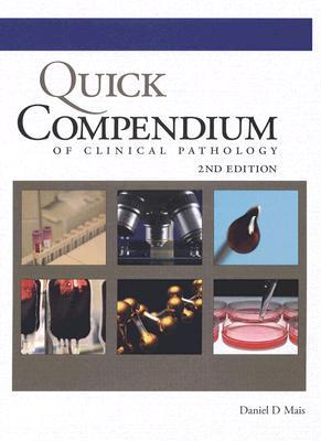 Quick Compendium of Clinical Pathology: 2nd Edition  by  Daniel D. Mais