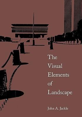 Visual Elements of Landscape  by  John A. Jakle