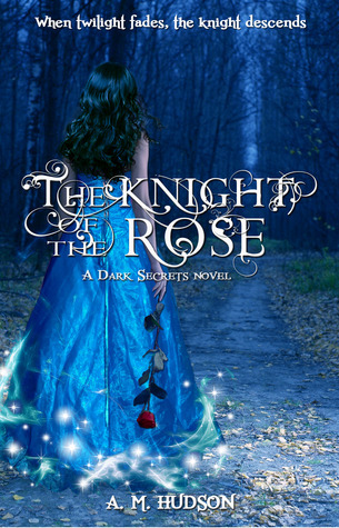 The Knight of the Rose (Dark Secrets, #1.2) A.M. Hudson