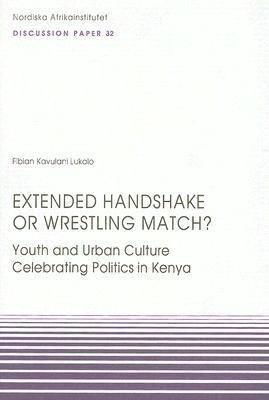 Extended Handshake or Wrestling Match?: Youth and Urban Culture Celebrating Politics in Kenya  by  Fibian Kavulani Lukalo