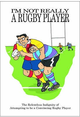 Im Not Really a Rugby Player  by  Jake Adie